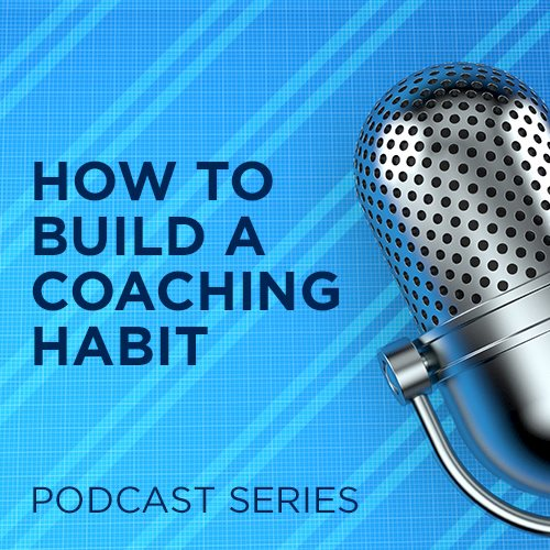 How to Build a Coaching Habit Podcast Series